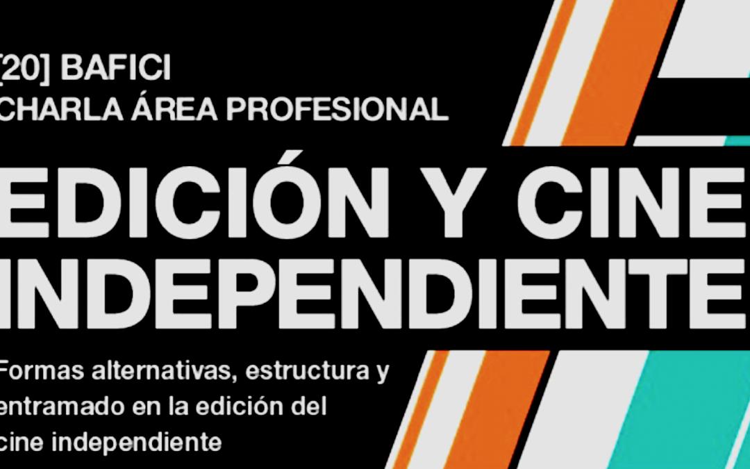 BAFICI 2018 – Charla: Edición y Cine Independiente